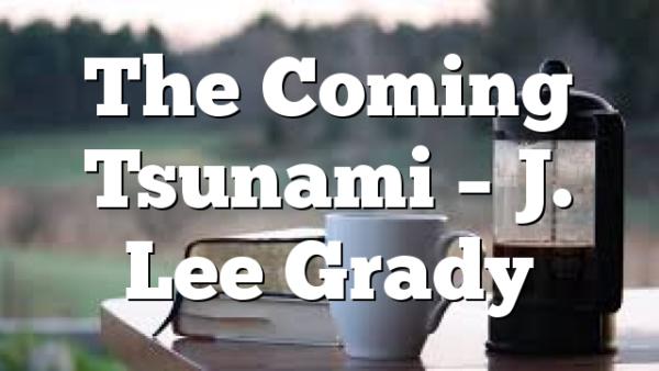 The Coming Tsunami – J. Lee Grady