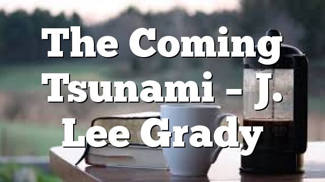 The Coming Tsunami – J. Lee Grady