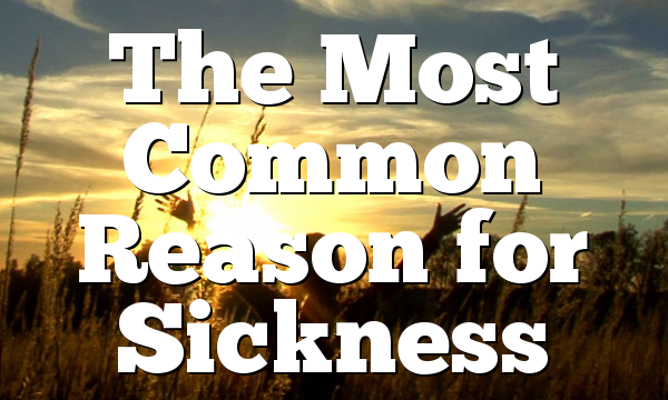 The Most Common Reason for Sickness