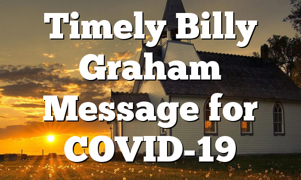 Timely Billy Graham Message for COVID-19