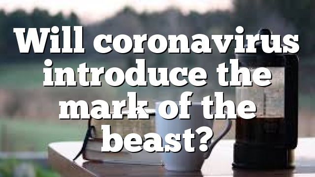 Will coronavirus introduce the mark of the beast?