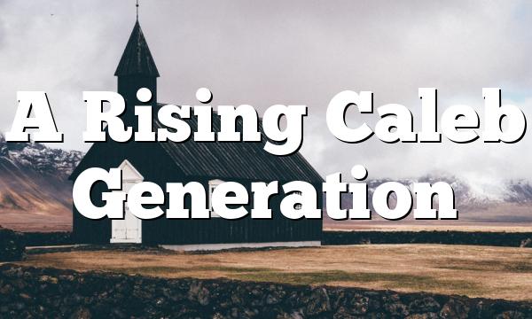 A Rising Caleb Generation