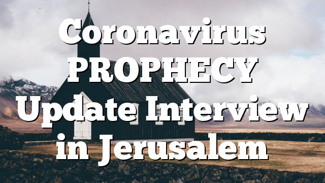 Coronavirus PROPHECY Update Interview in Jerusalem