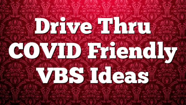 Drive Thru COVID Friendly VBS Ideas