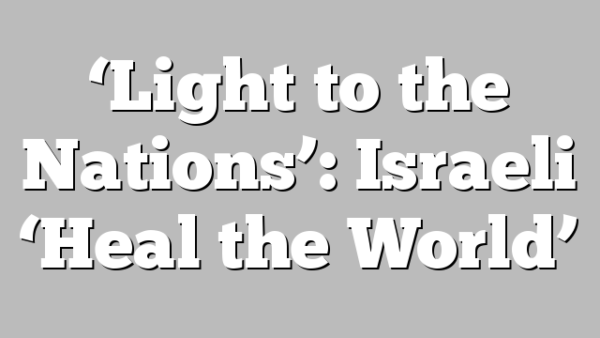 'Light to the Nations': Israeli 'Heal the World'