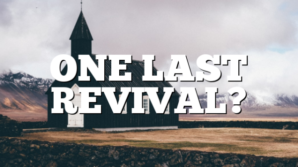 ONE LAST REVIVAL?