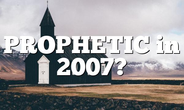 PROPHETIC in 2007?