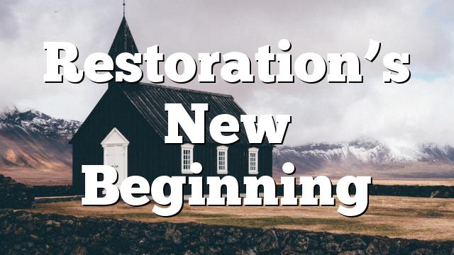 Restoration's New Beginning