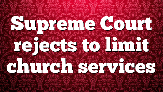 Supreme Court rejects to limit church services