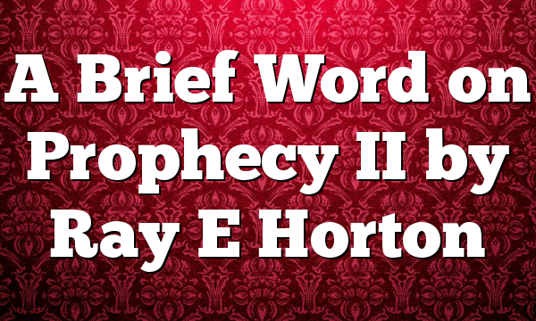 A Brief Word on Prophecy II by Ray E Horton