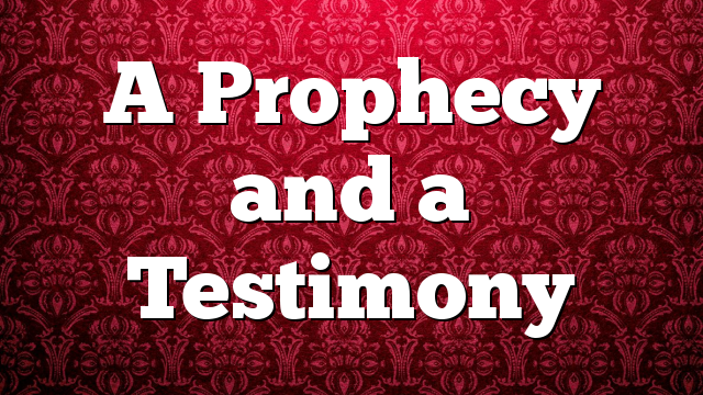 A Prophecy and a Testimony