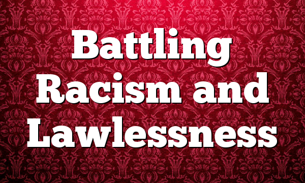 Battling Racism and Lawlessness