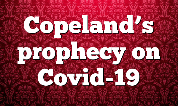 Copeland's prophecy on Covid-19
