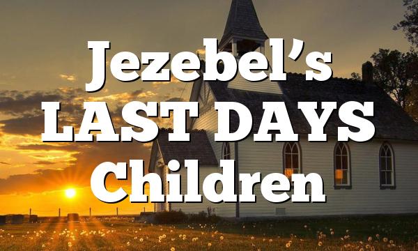 Jezebel's LAST DAYS Children
