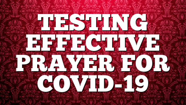 TESTING EFFECTIVE PRAYER FOR COVID-19