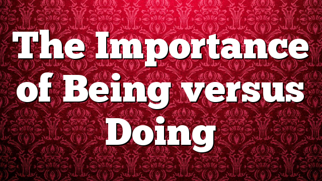 The Importance of Being versus Doing