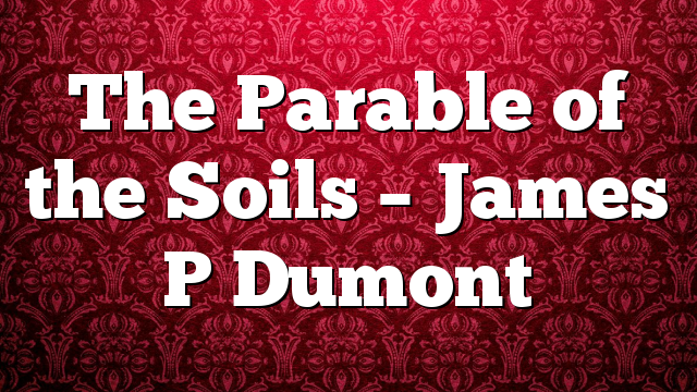 The Parable of the Soils – James P Dumont