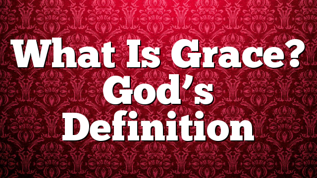 What Is Grace? God's Definition