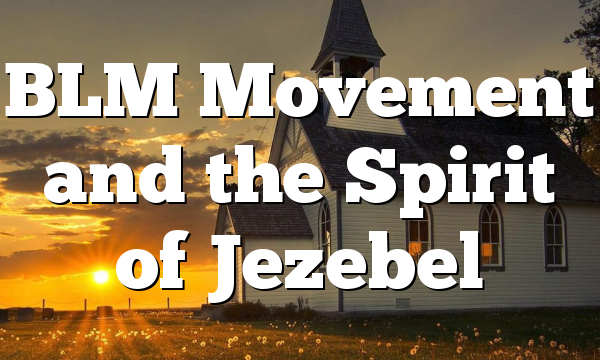 BLM Movement and the Spirit of Jezebel