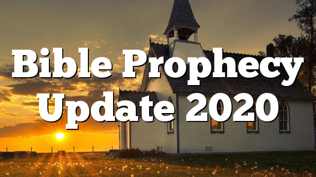 Bible Prophecy Update 2020