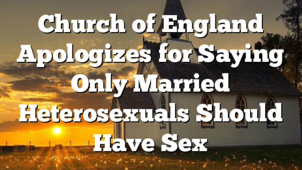 Church of England Apologizes for Saying Only Married Heterosexuals Should Have Sex