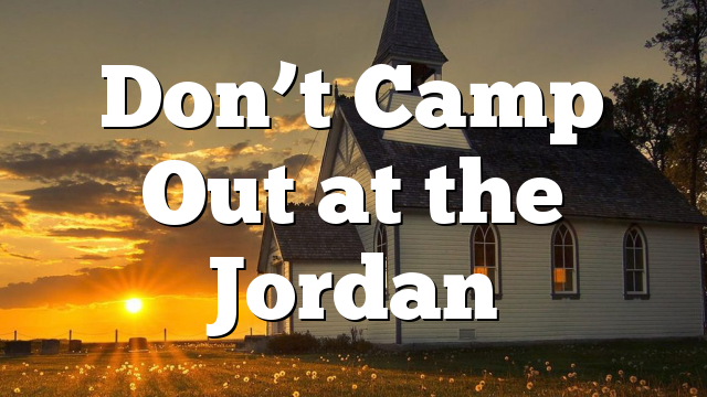 Don't Camp Out at the Jordan
