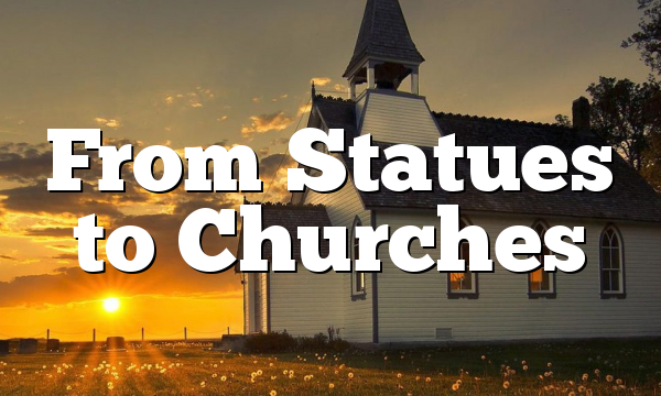 From Statues to Churches