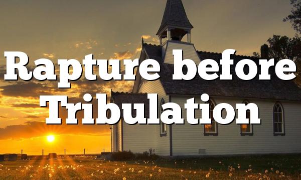 Rapture before Tribulation