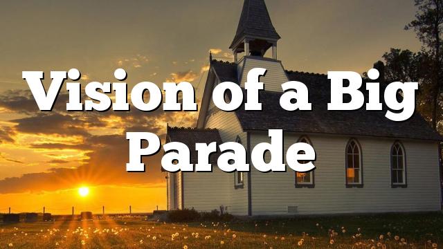 Vision of a Big Parade