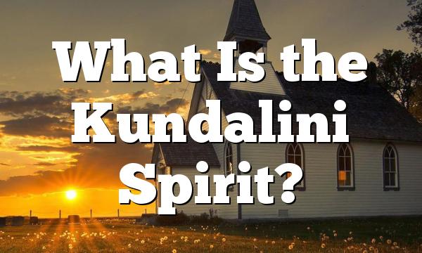 What Is the Kundalini Spirit?