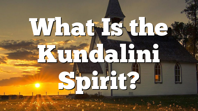 What Is the Kundalini Spirit?