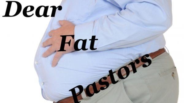 My Dear Fat Pastors…