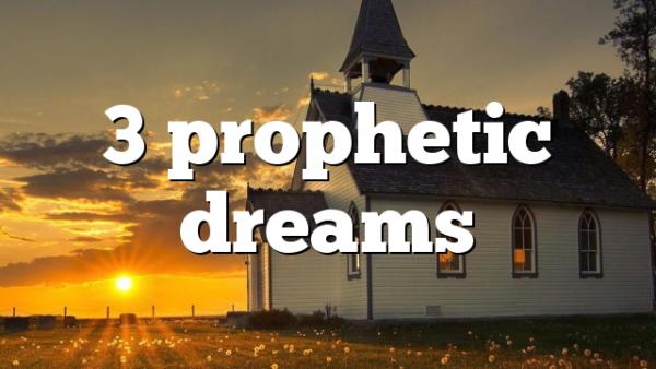 3 prophetic dreams