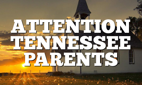 ATTENTION TENNESSEE PARENTS