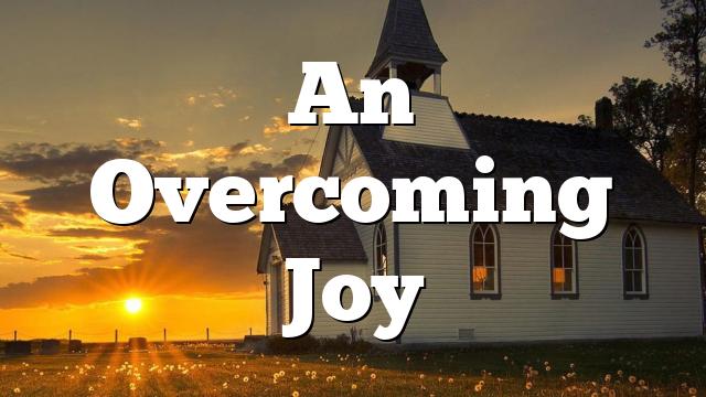 An Overcoming Joy