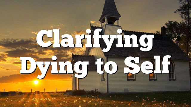 Clarifying Dying to Self