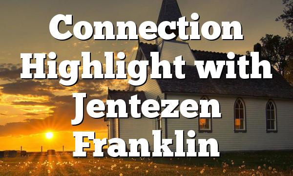 Connection Highlight with Jentezen Franklin