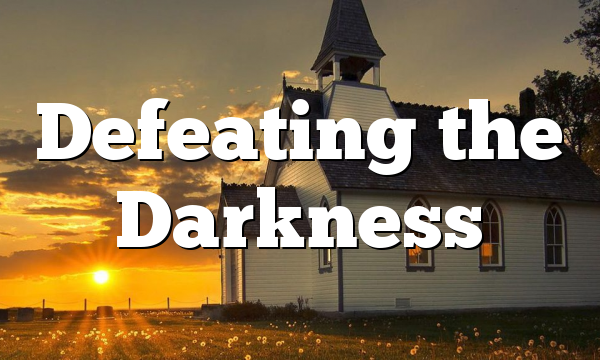 Defeating the Darkness
