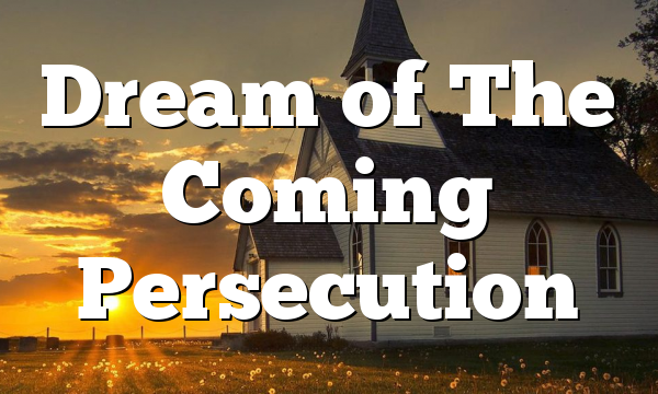 Dream of The Coming Persecution