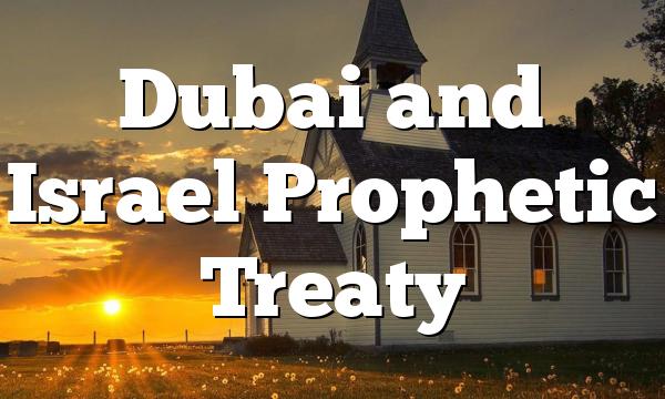 Dubai and Israel Prophetic Treaty