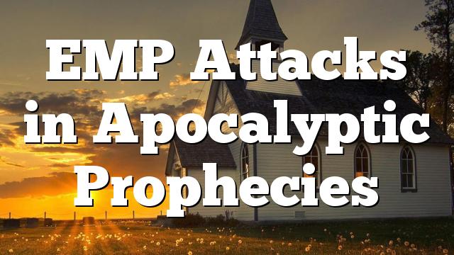 EMP Attacks in Apocalyptic Prophecies