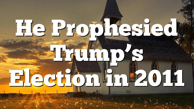 He Prophesied Trump's Election in 2011