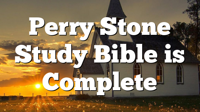 Perry Stone Study Bible is Complete