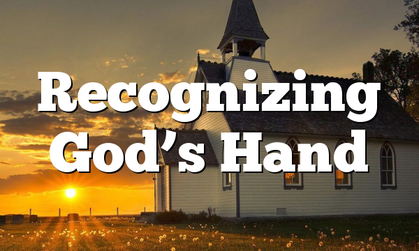 Recognizing God's Hand