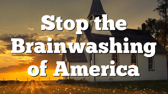 Stop the Brainwashing of America