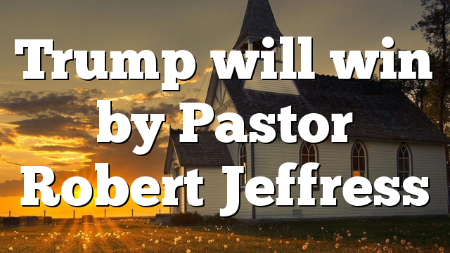 Trump will win by Pastor Robert Jeffress