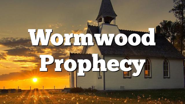 Wormwood Prophecy