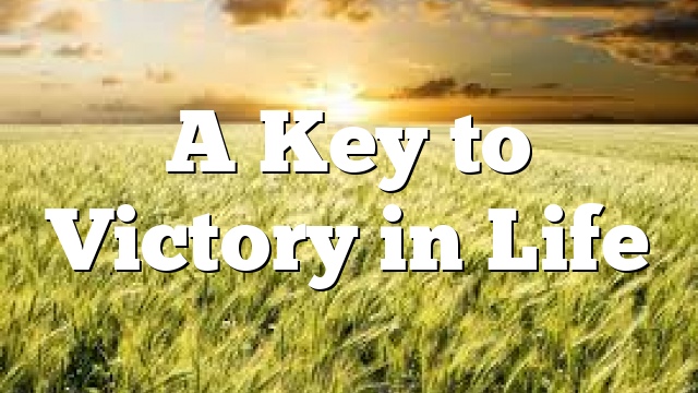 A Key to Victory in Life