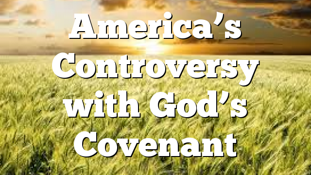 America's Controversy with God's Covenant