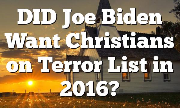 DID Joe Biden Want Christians on Terror List in 2016?